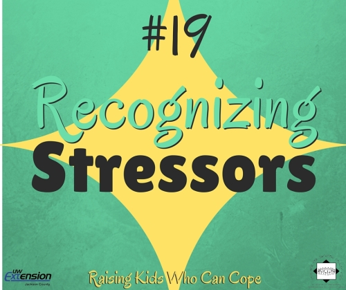 Recognizing Stressors. Episode #19 - Raising Kids Who Can Cope