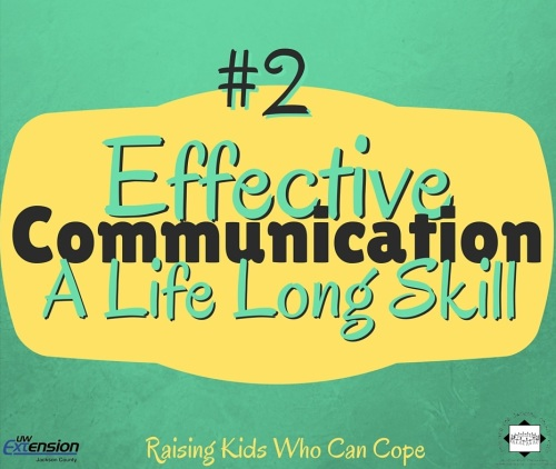 Effective Communication: A Life Long Skill. Issue #2 - Raising Kids Who Can Cope