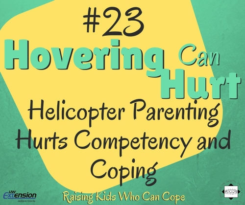 Hovering Can Hurt: Helicopter Parenting Hurts Competency and Coping. Episode #23 - Raising Kids Who Can Cope