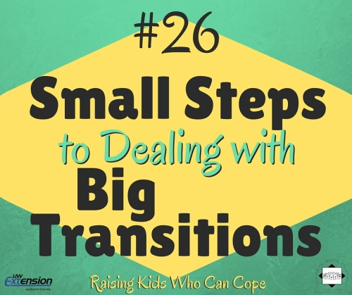 Small Steps to Dealing with Big Transitions. Episode #26 - Raising Kids Who Can Cope